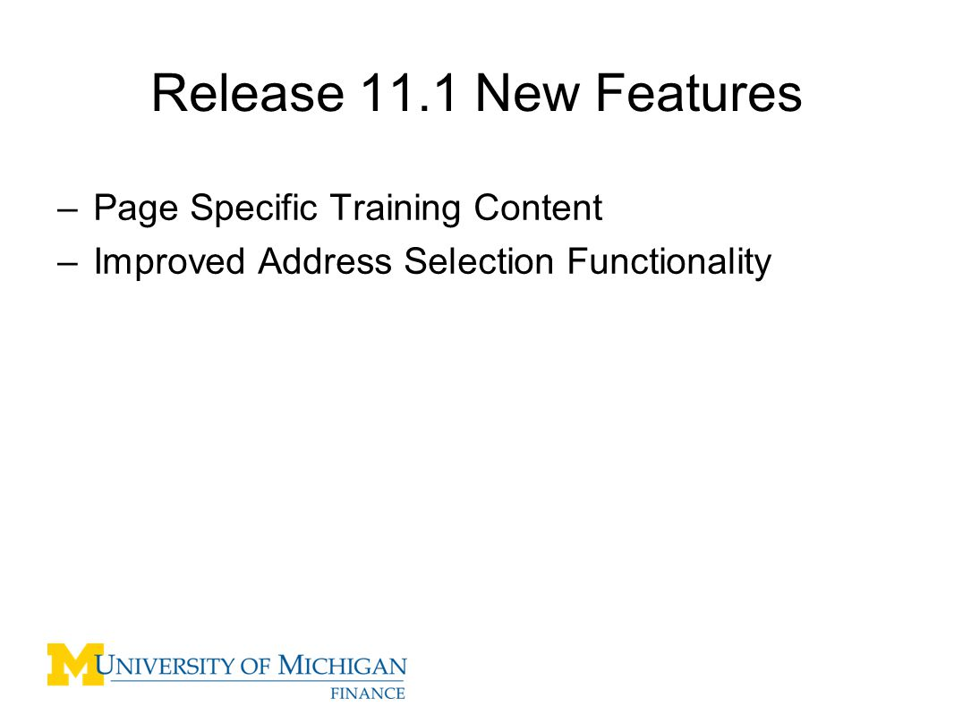 Release 11.1 New Features –Page Specific Training Content –Improved Address Selection Functionality 2