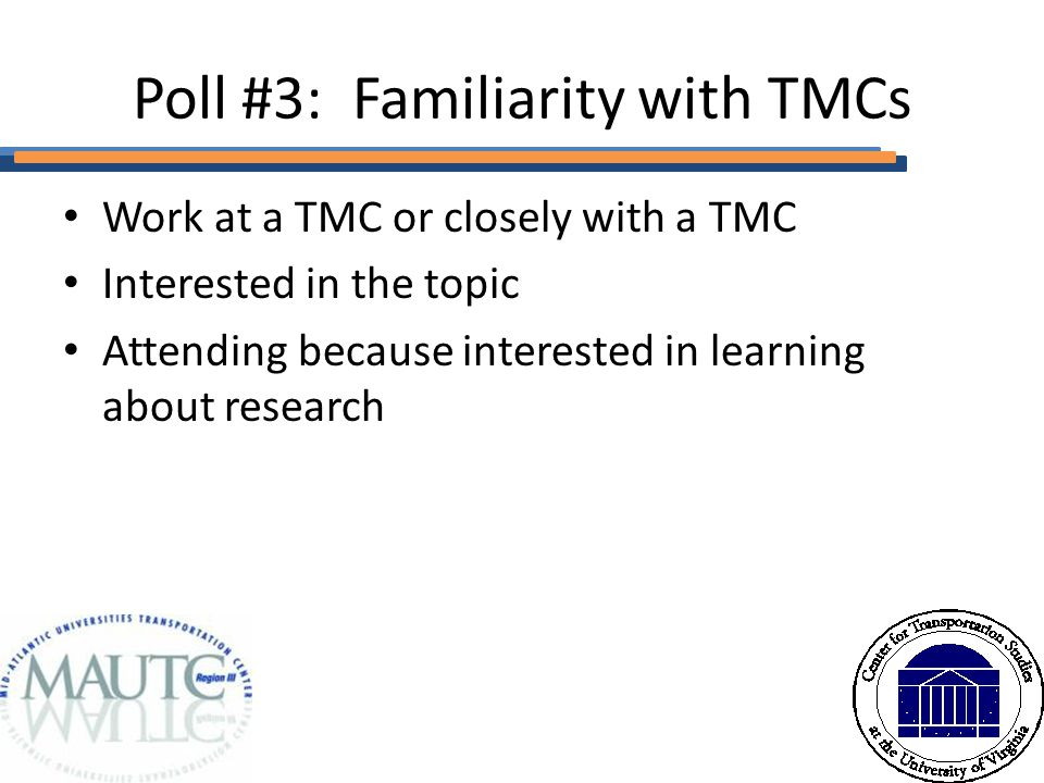 Poll #3: Familiarity with TMCs Work at a TMC or closely with a TMC Interested in the topic Attending because interested in learning about research