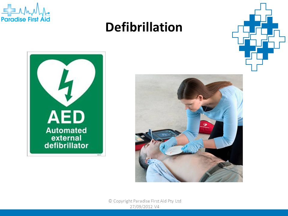 Defibrillation © Copyright Paradise First Aid Pty Ltd 27/09/2012 V4