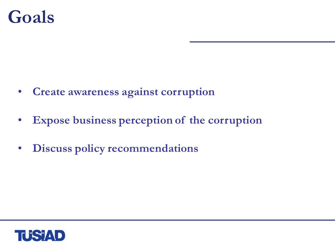 Goals Create awareness against corruption Expose business perception of the corruption Discuss policy recommendations