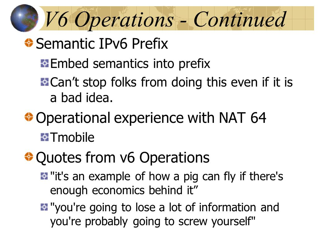 Semantic IPv6 Prefix Embed semantics into prefix Can't stop folks from doing this even if it is a bad idea.