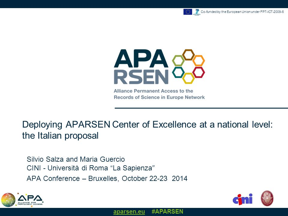 aparsen.eu #APARSEN Co-funded by the European Union under FP7-ICT-2009-6 Silvio Salza and Maria Guercio CINI - Università di Roma La Sapienza APA Conference – Bruxelles, October 22-23 2014 Deploying APARSEN Center of Excellence at a national level: the Italian proposal