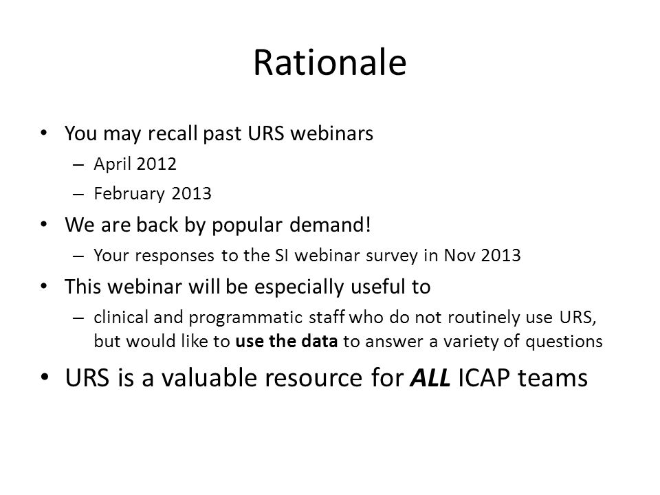 Rationale You may recall past URS webinars – April 2012 – February 2013 We are back by popular demand.