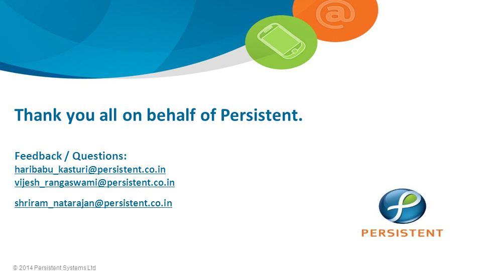© 2014 Persistent Systems Ltd 14 © 2014 Persistent Systems Ltd Thank you all on behalf of Persistent.