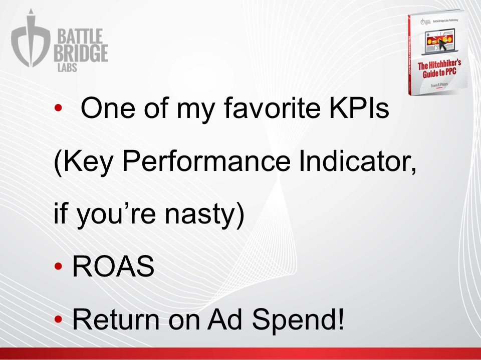 One of my favorite KPIs (Key Performance Indicator, if you're nasty) ROAS Return on Ad Spend!