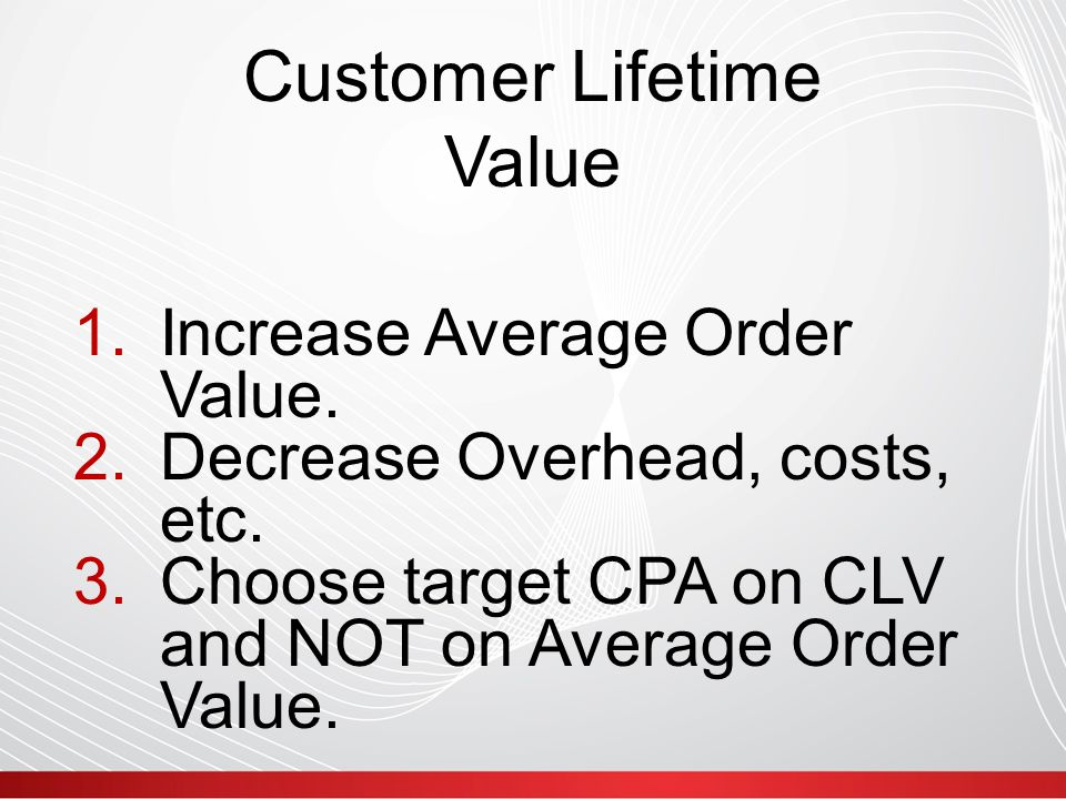 Customer Lifetime Value 1.Increase Average Order Value.