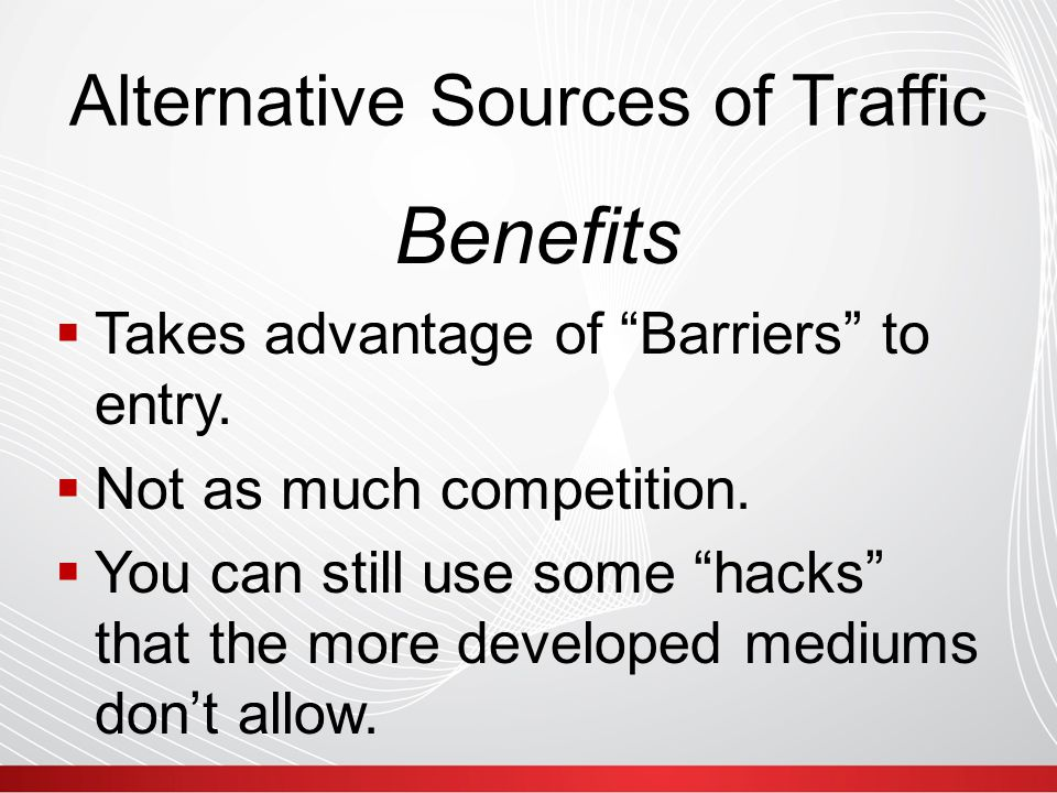 Alternative Sources of Traffic  Takes advantage of Barriers to entry.