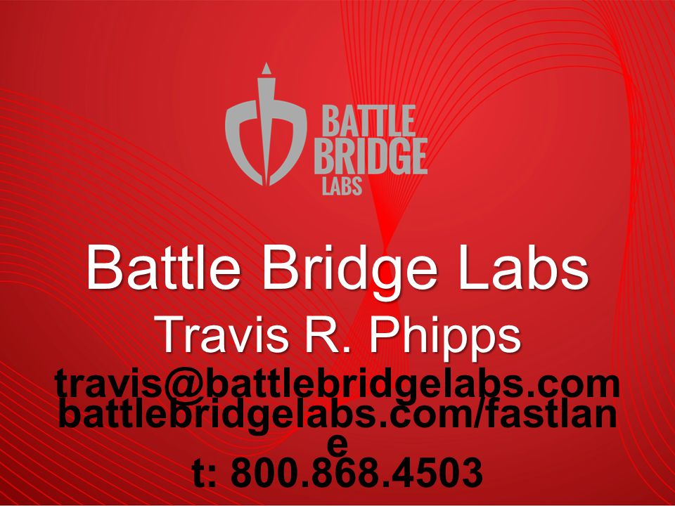 travis@battlebridgelabs.com battlebridgelabs.com/fastlan e t: 800.868.4503 Battle Bridge Labs Travis R.