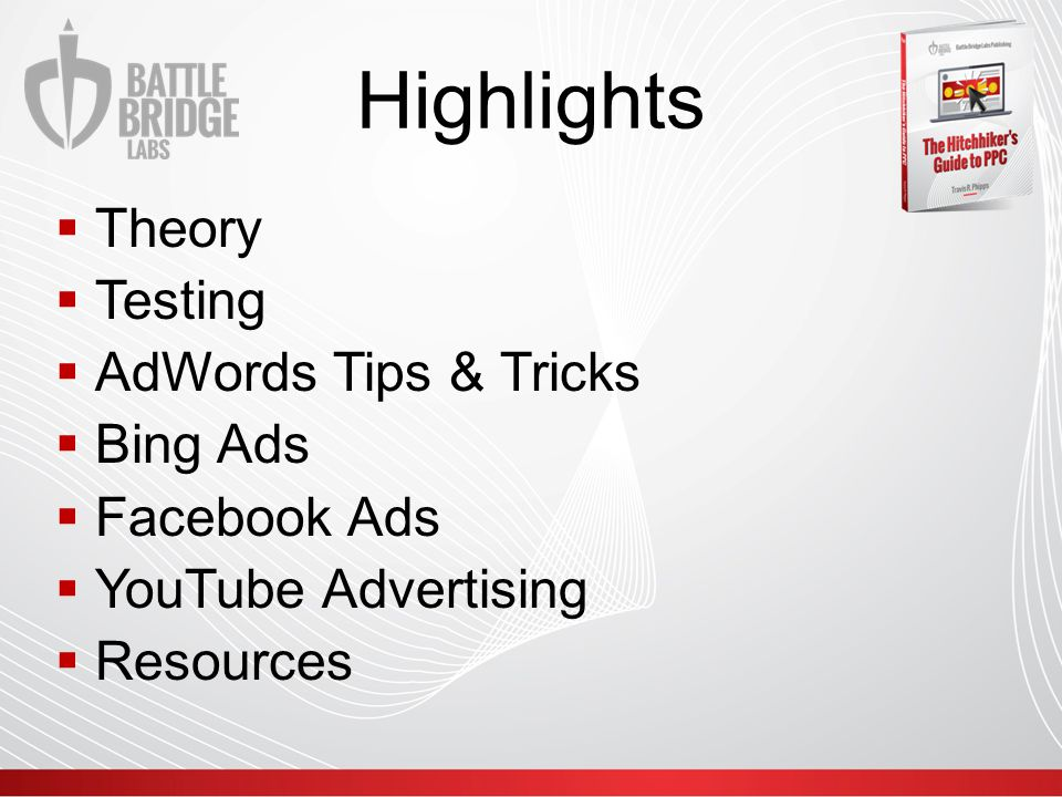Highlights  Theory  Testing  AdWords Tips & Tricks  Bing Ads  Facebook Ads  YouTube Advertising  Resources