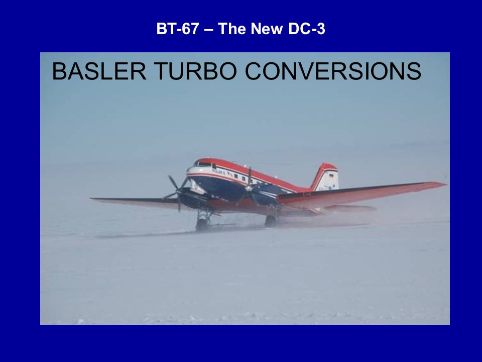 BT-67 – The New DC-3 BASLER TURBO CONVERSIONS