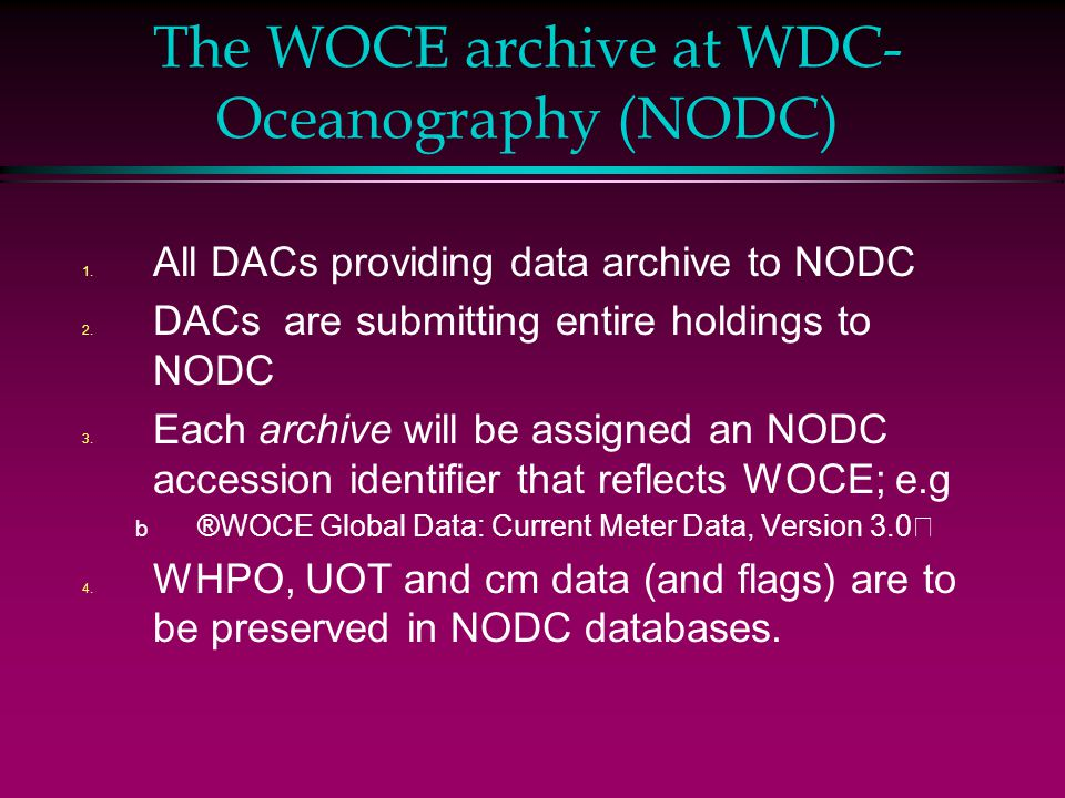 The WOCE archive at WDC- Oceanography (NODC) 1. All DACs providing data archive to NODC 2.