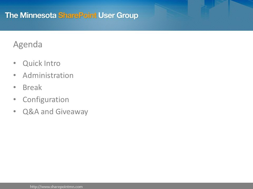 Agenda Quick Intro Administration Break Configuration Q&A and Giveaway