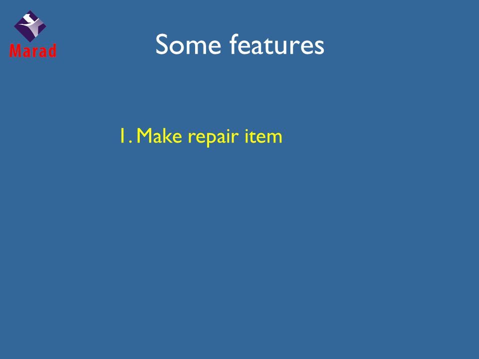 Some features 1. Make repair item
