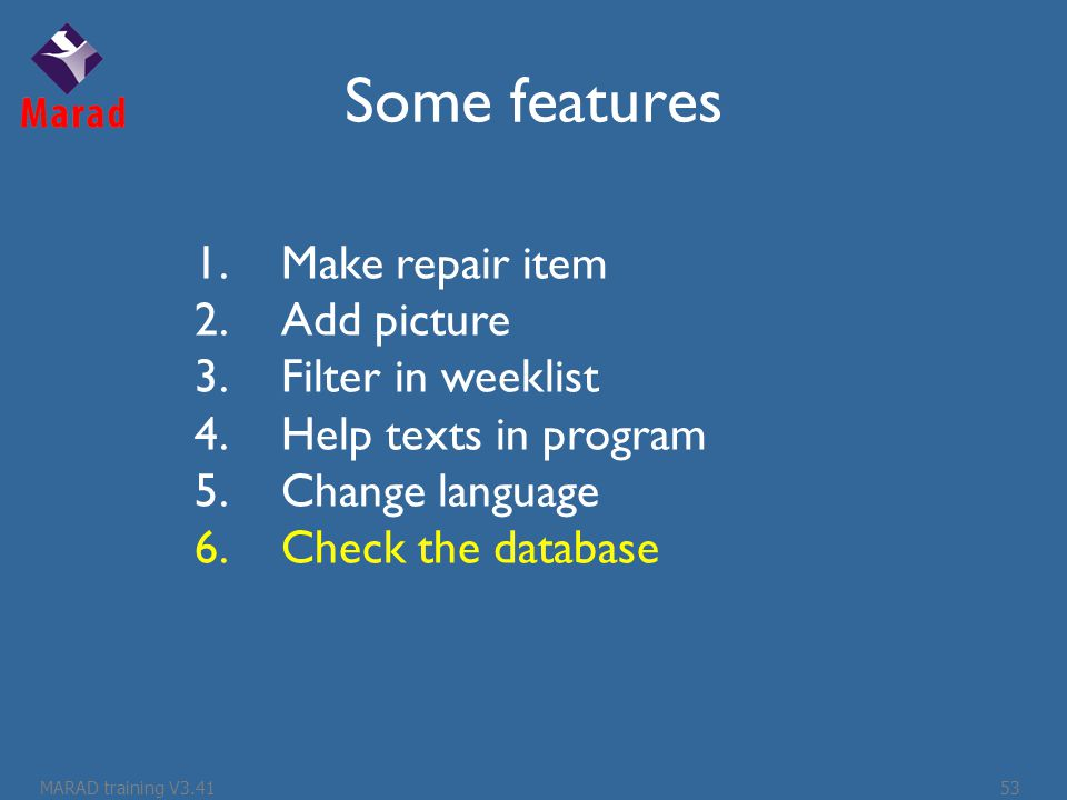 Some features 1.Make repair item 2.Add picture 3.Filter in weeklist 4.Help texts in program 5.Change language 6.Check the database MARAD training V3.4153