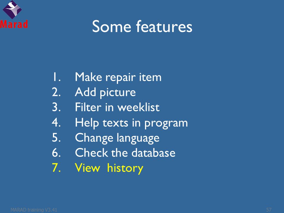 Some features 1.Make repair item 2.Add picture 3.Filter in weeklist 4.Help texts in program 5.Change language 6.Check the database 7.View history MARAD training V3.4157