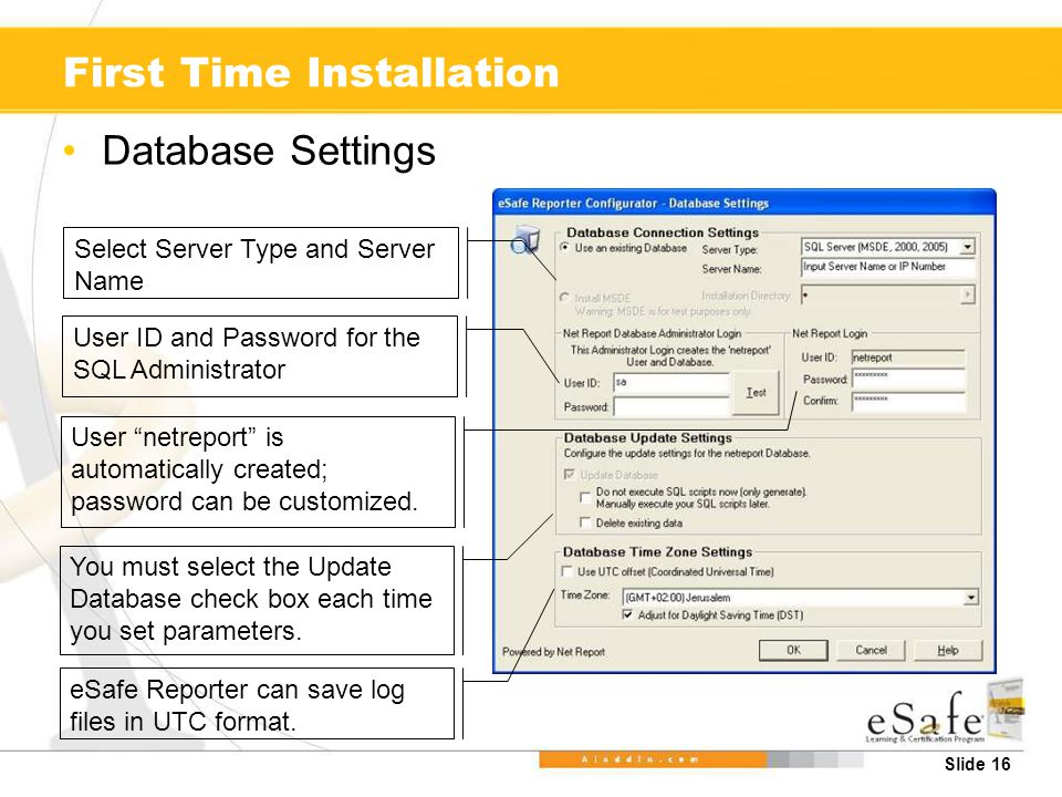 Slide 16 First Time Installation Database Settings Select Server Type and Server Name User ID and Password for the SQL Administrator User netreport is automatically created; password can be customized.