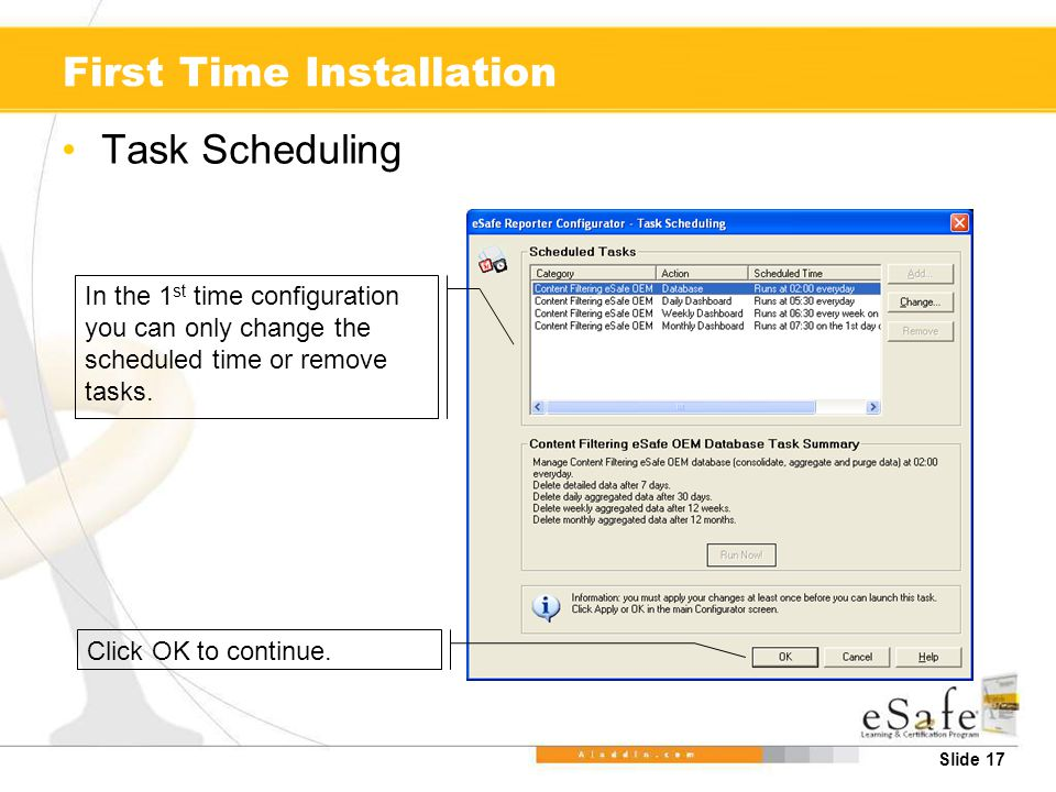 Slide 17 First Time Installation Task Scheduling In the 1 st time configuration you can only change the scheduled time or remove tasks.
