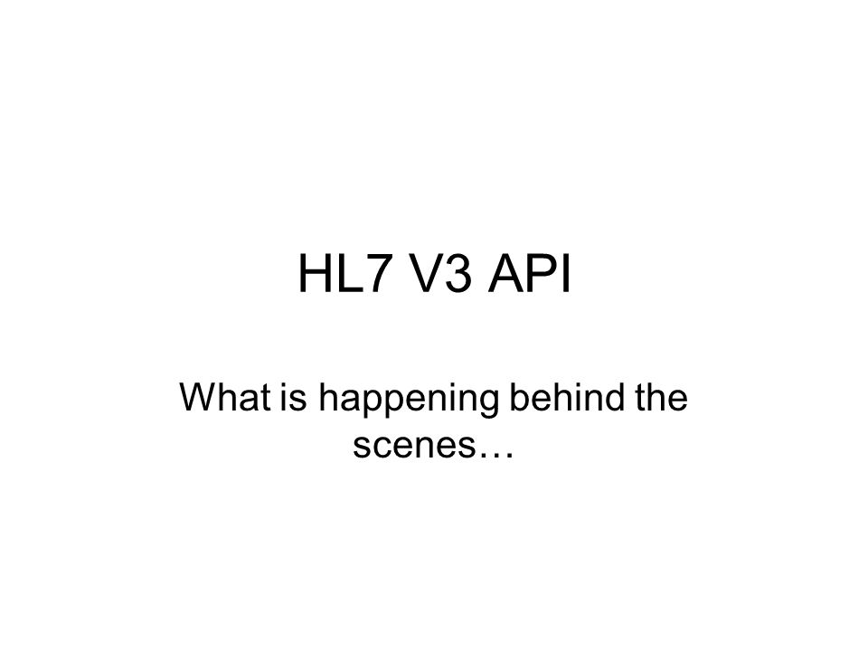 HL7 V3 API What is happening behind the scenes…