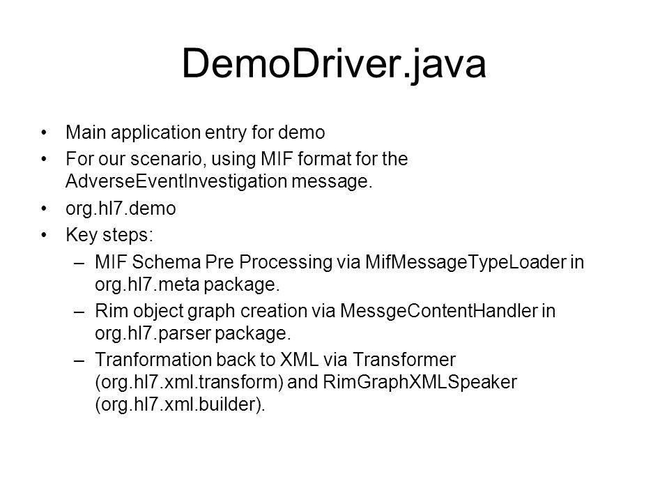 DemoDriver.java Main application entry for demo For our scenario, using MIF format for the AdverseEventInvestigation message.