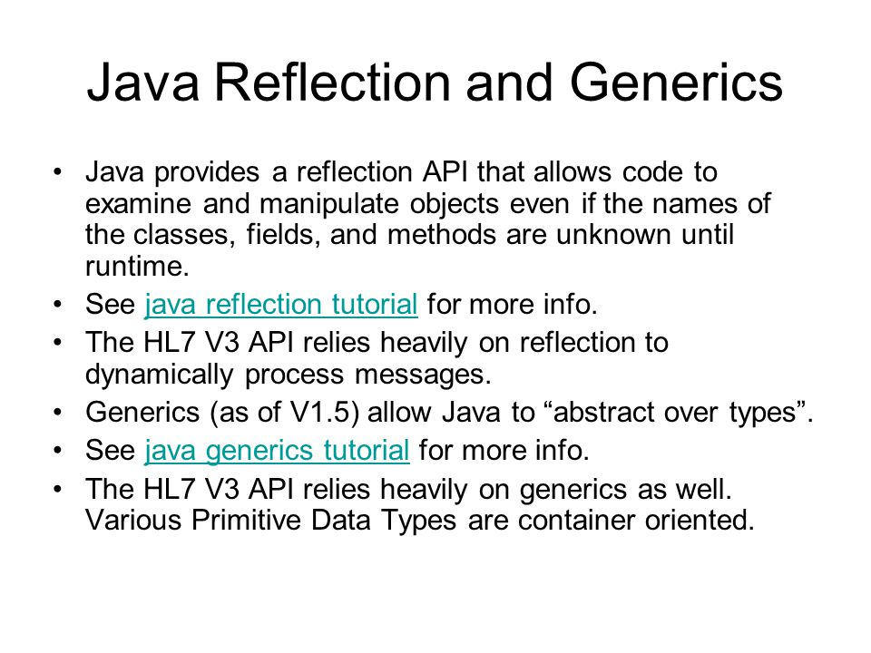 Java Reflection and Generics Java provides a reflection API that allows code to examine and manipulate objects even if the names of the classes, fields, and methods are unknown until runtime.