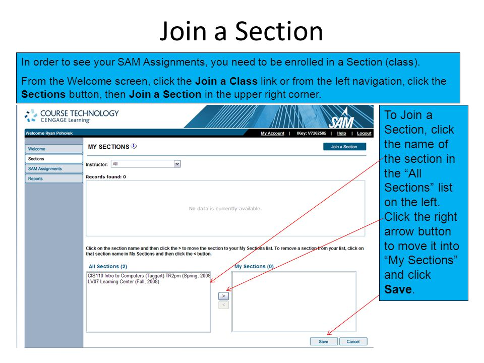 Join a Section In order to see your SAM Assignments, you need to be enrolled in a Section (class).