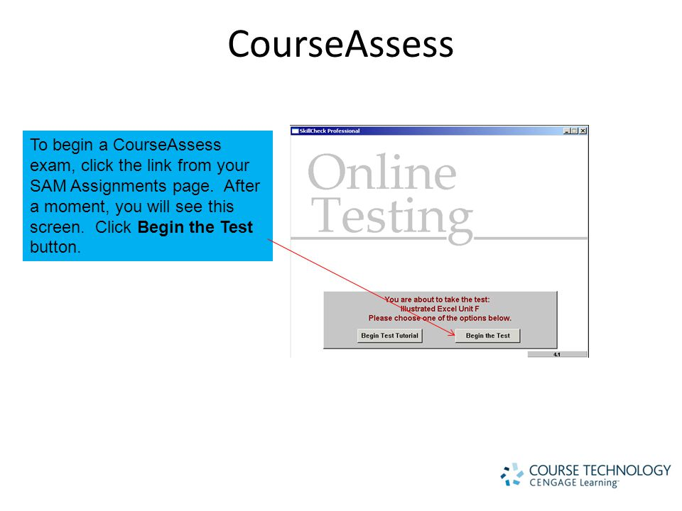 CourseAssess To begin a CourseAssess exam, click the link from your SAM Assignments page.