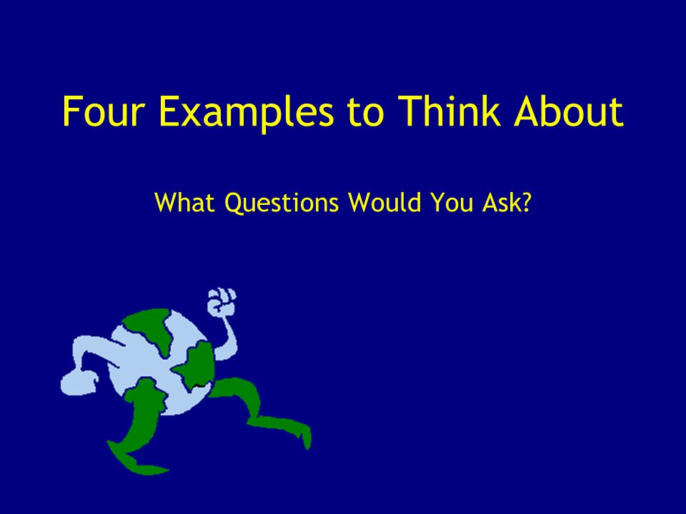 Four Examples to Think About What Questions Would You Ask