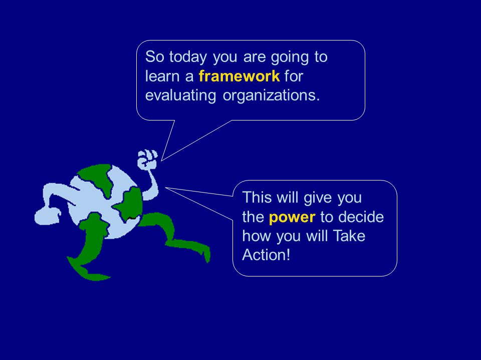 So today you are going to learn a framework for evaluating organizations.