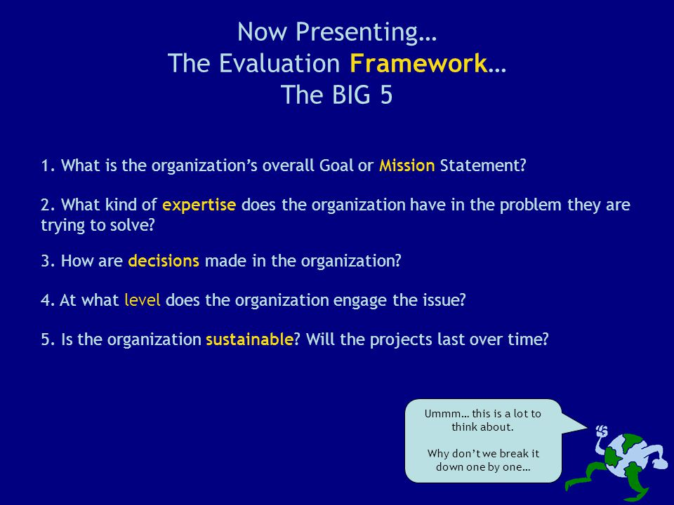 Now Presenting… The Evaluation Framework… The BIG 5 1.