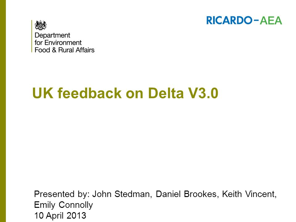 UK feedback on Delta V3.0 Presented by: John Stedman, Daniel Brookes, Keith Vincent, Emily Connolly 10 April 2013