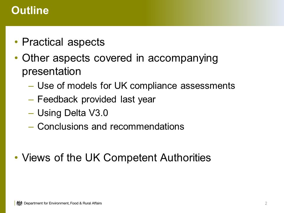 Outline Practical aspects Other aspects covered in accompanying presentation –Use of models for UK compliance assessments –Feedback provided last year –Using Delta V3.0 –Conclusions and recommendations Views of the UK Competent Authorities 2