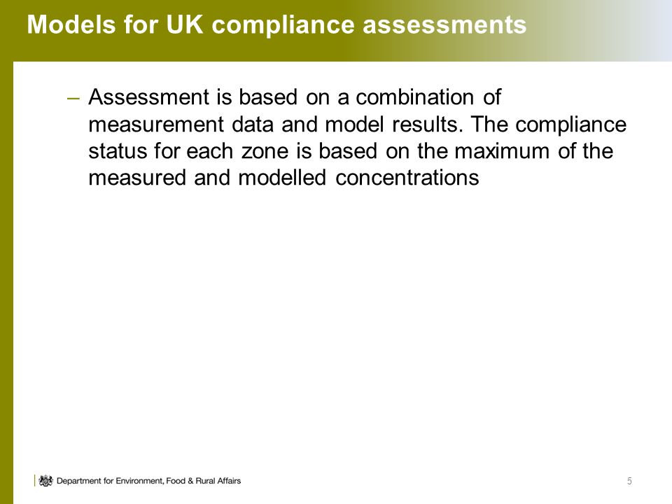 Models for UK compliance assessments –Assessment is based on a combination of measurement data and model results.
