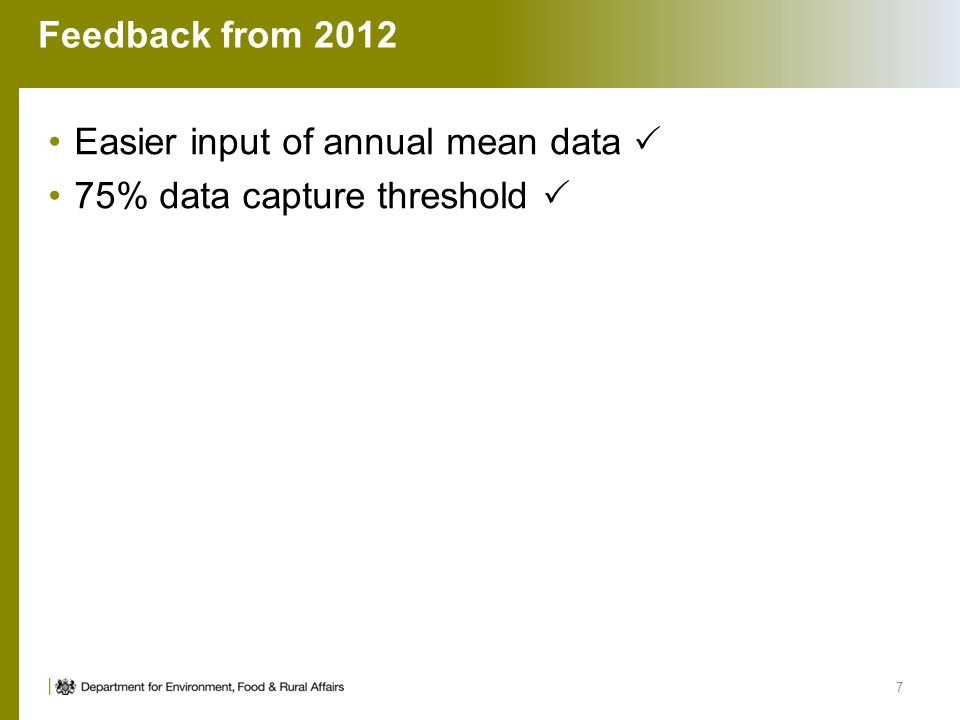 Feedback from 2012 Easier input of annual mean data  75% data capture threshold  7