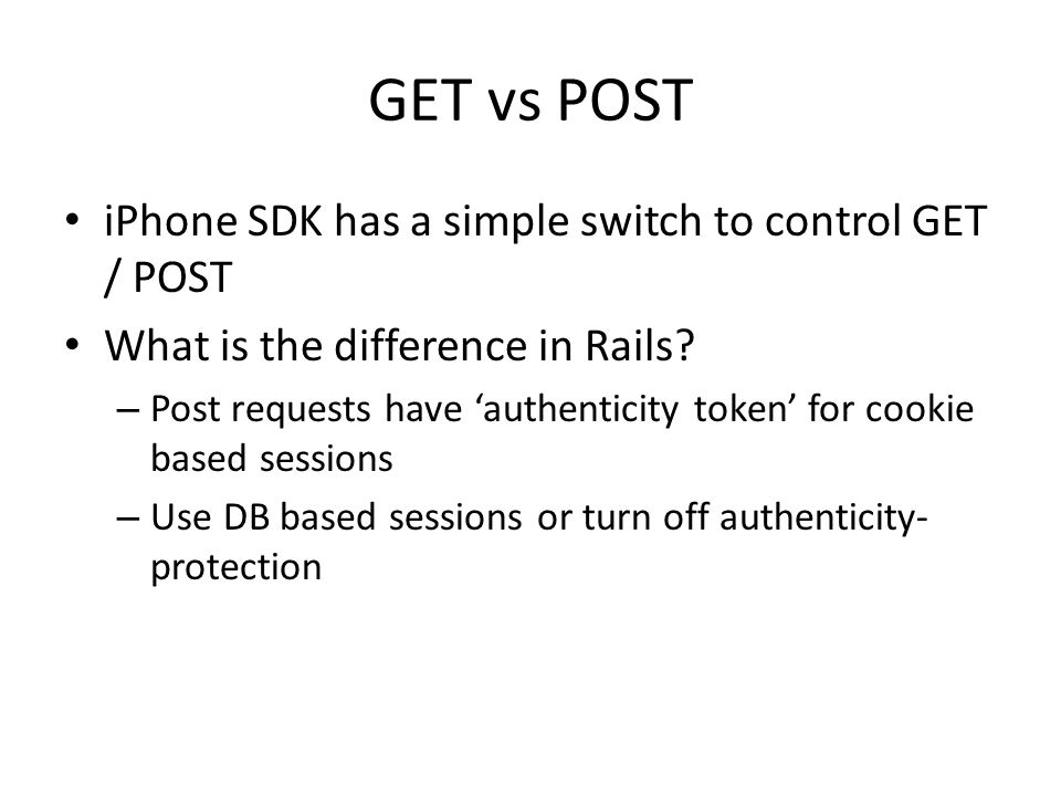 GET vs POST iPhone SDK has a simple switch to control GET / POST What is the difference in Rails.
