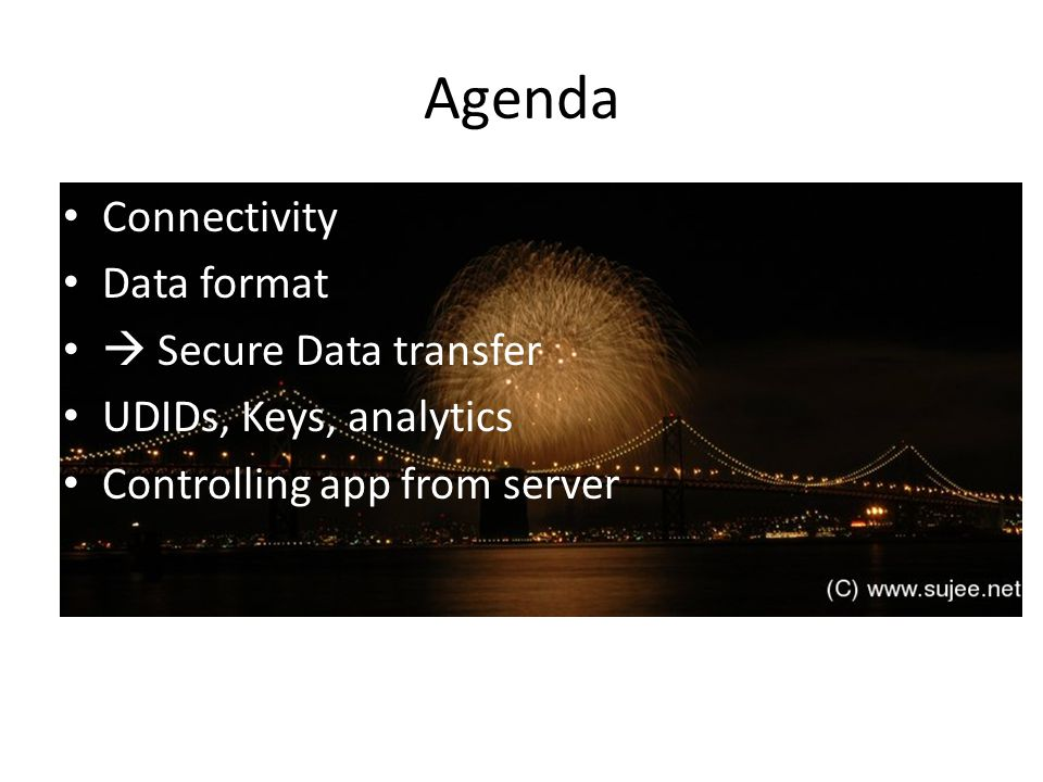 Agenda Connectivity Data format  Secure Data transfer UDIDs, Keys, analytics Controlling app from server