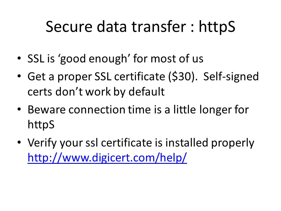 Secure data transfer : httpS SSL is 'good enough' for most of us Get a proper SSL certificate ($30).