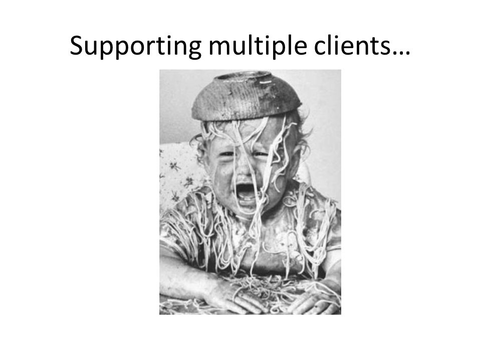Supporting multiple clients…