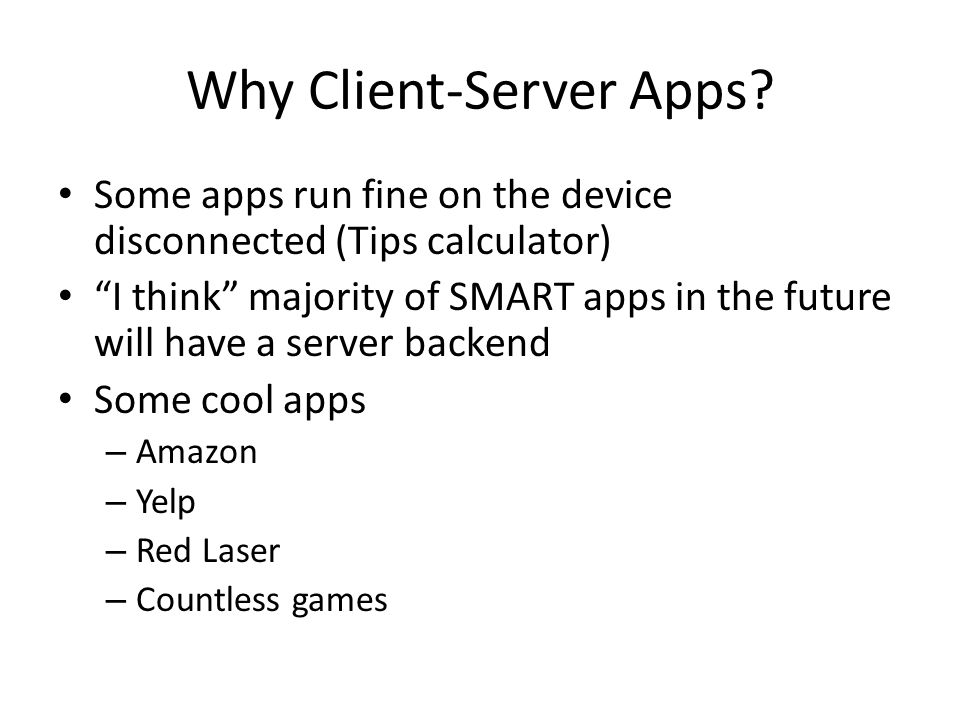 Why Client-Server Apps.