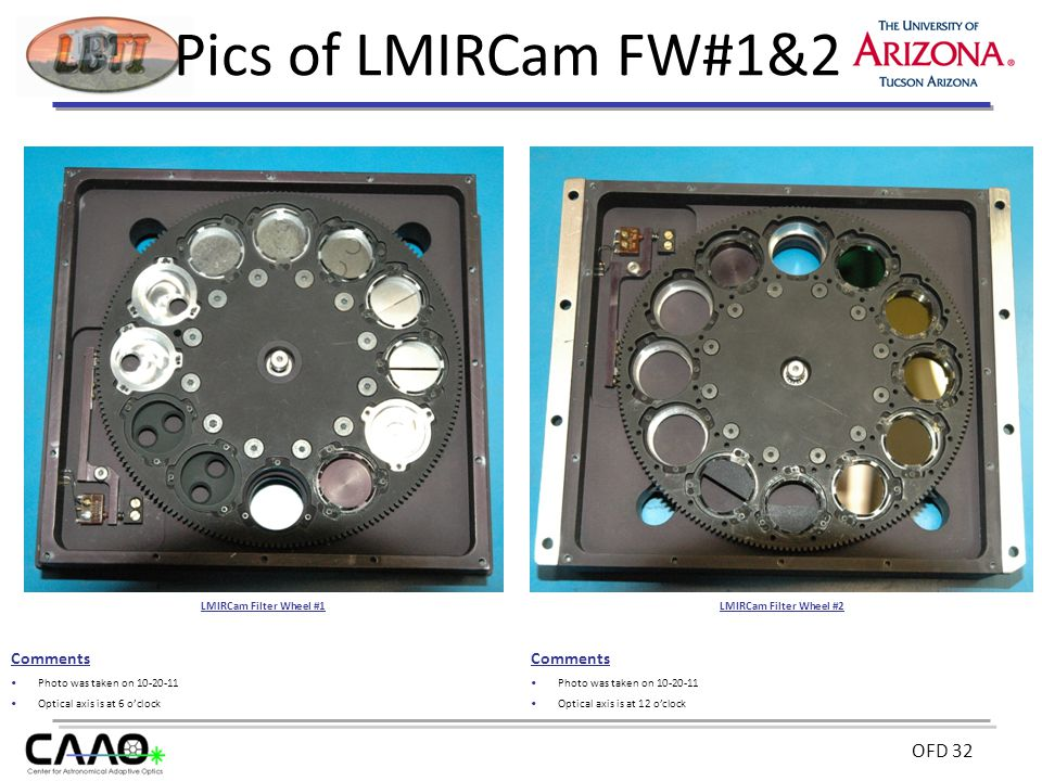 OFD 32 Pics of LMIRCam FW#1&2 Comments Photo was taken on 10-20-11 Optical axis is at 6 o'clock Comments Photo was taken on 10-20-11 Optical axis is at 12 o'clock LMIRCam Filter Wheel #1LMIRCam Filter Wheel #2