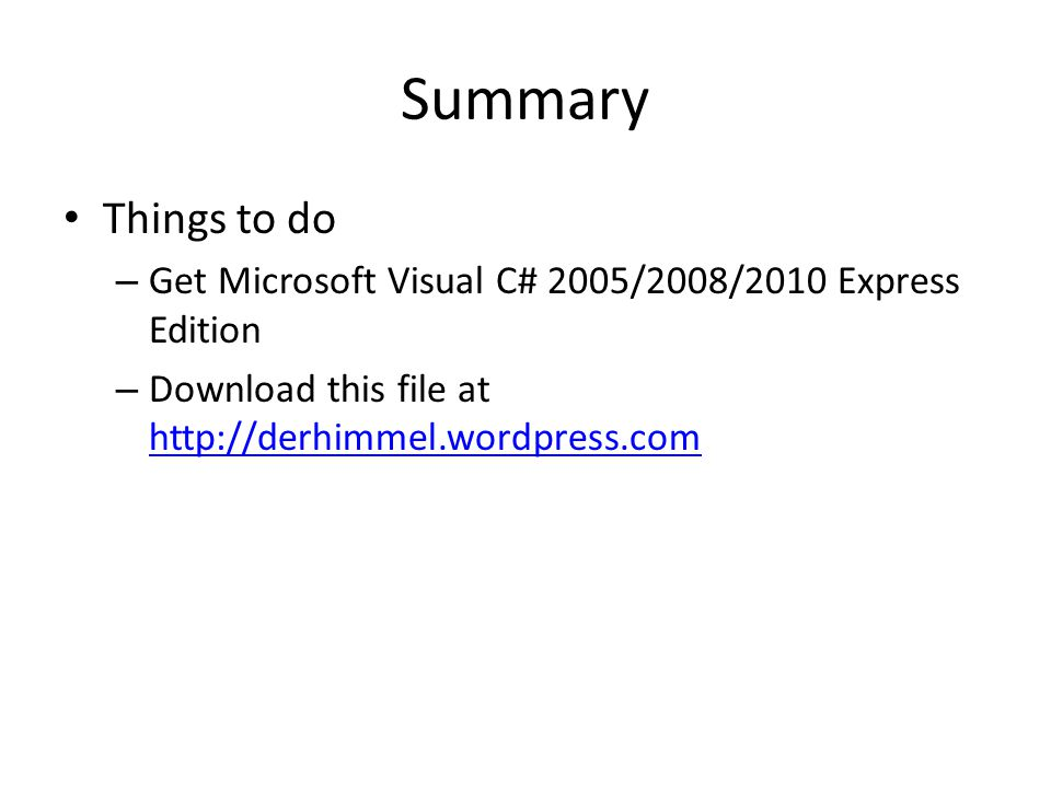 Summary Things to do – Get Microsoft Visual C# 2005/2008/2010 Express Edition – Download this file at http://derhimmel.wordpress.com http://derhimmel.wordpress.com
