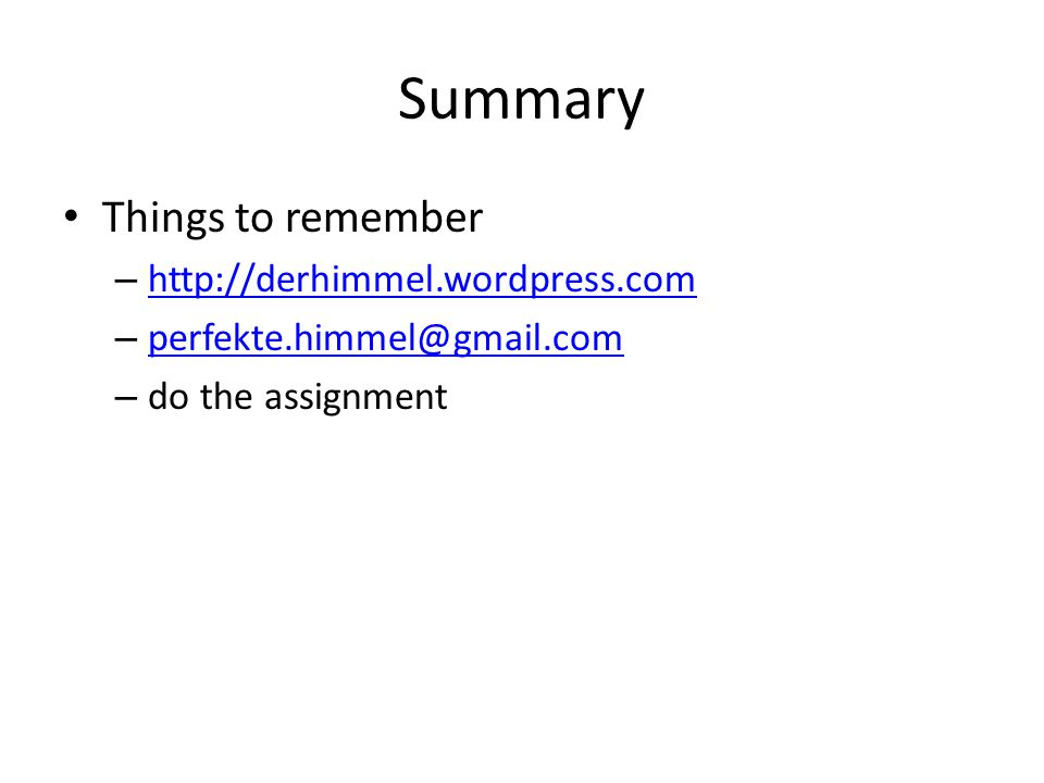 Summary Things to remember – http://derhimmel.wordpress.com http://derhimmel.wordpress.com – perfekte.himmel@gmail.com perfekte.himmel@gmail.com – do the assignment