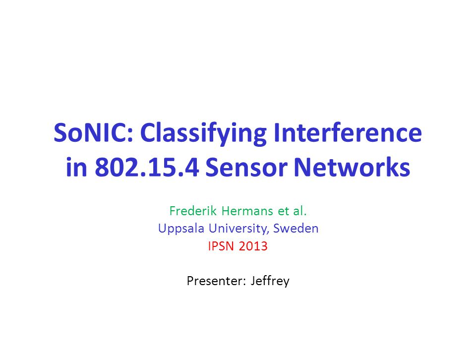 SoNIC: Classifying Interference in 802.15.4 Sensor Networks Frederik Hermans et al.