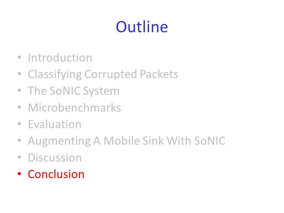 Outline Introduction Classifying Corrupted Packets The SoNIC System Microbenchmarks Evaluation Augmenting A Mobile Sink With SoNIC Discussion Conclusion