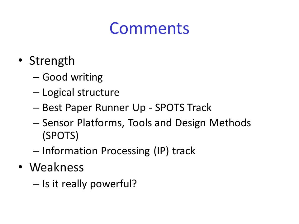 Comments Strength – Good writing – Logical structure – Best Paper Runner Up - SPOTS Track – Sensor Platforms, Tools and Design Methods (SPOTS) – Information Processing (IP) track Weakness – Is it really powerful