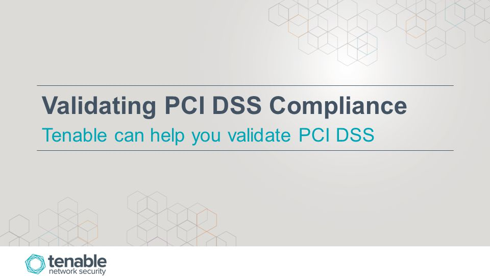 Validating PCI DSS Compliance Tenable can help you validate PCI DSS