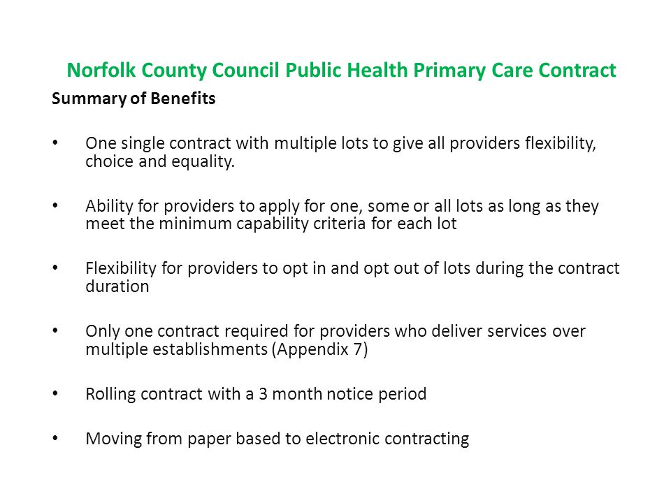 Norfolk County Council Public Health Primary Care Contract Summary of Benefits One single contract with multiple lots to give all providers flexibility, choice and equality.