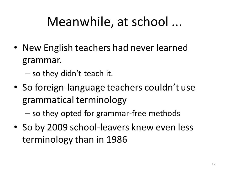 Meanwhile, at school... New English teachers had never learned grammar.