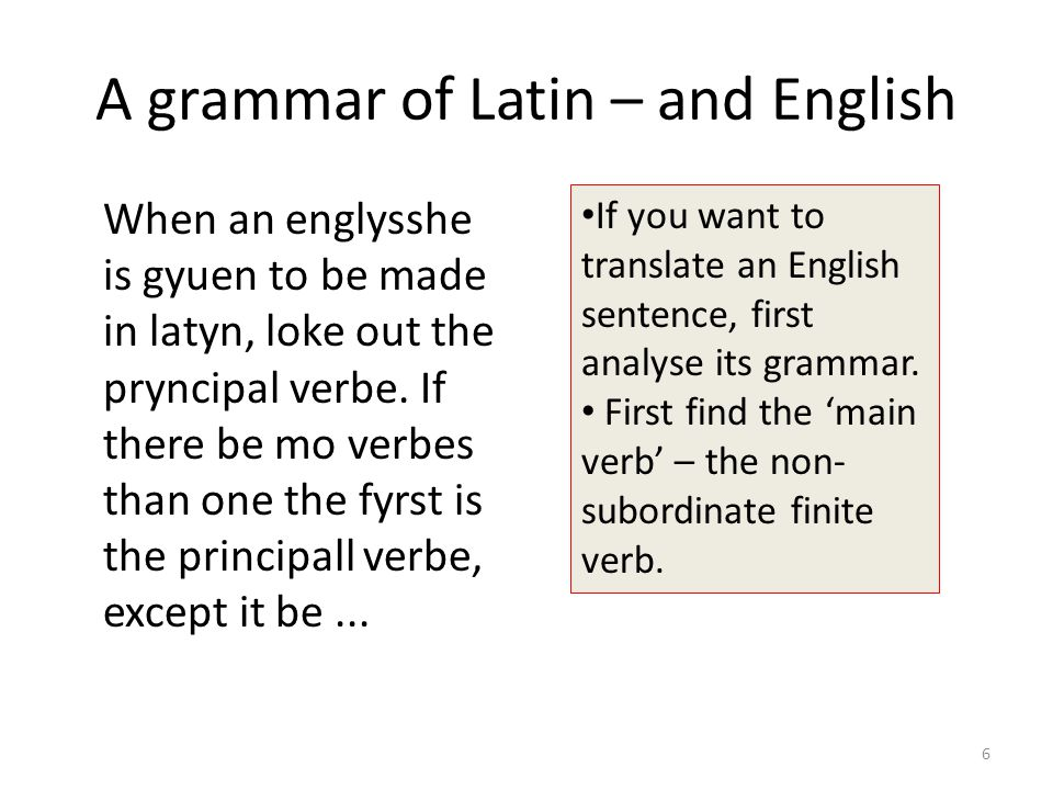 A grammar of Latin – and English When an englysshe is gyuen to be made in latyn, loke out the pryncipal verbe.