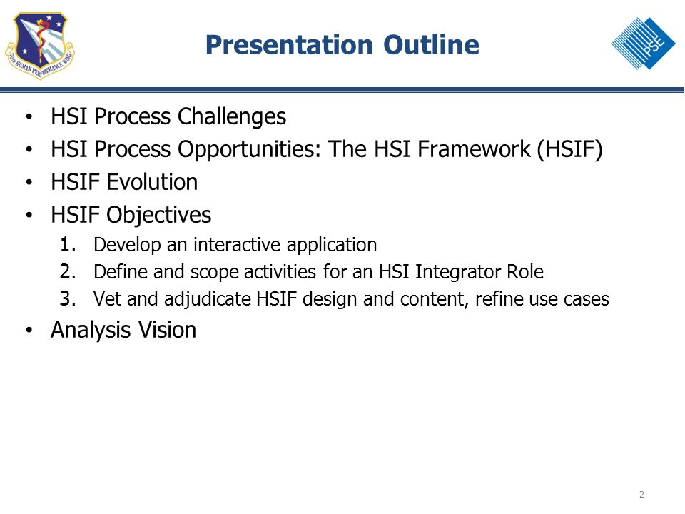 2 Presentation Outline HSI Process Challenges HSI Process Opportunities: The HSI Framework (HSIF) HSIF Evolution HSIF Objectives 1.