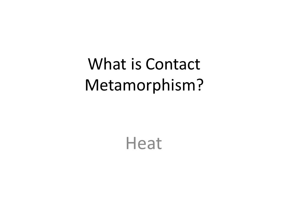 What is Contact Metamorphism Heat